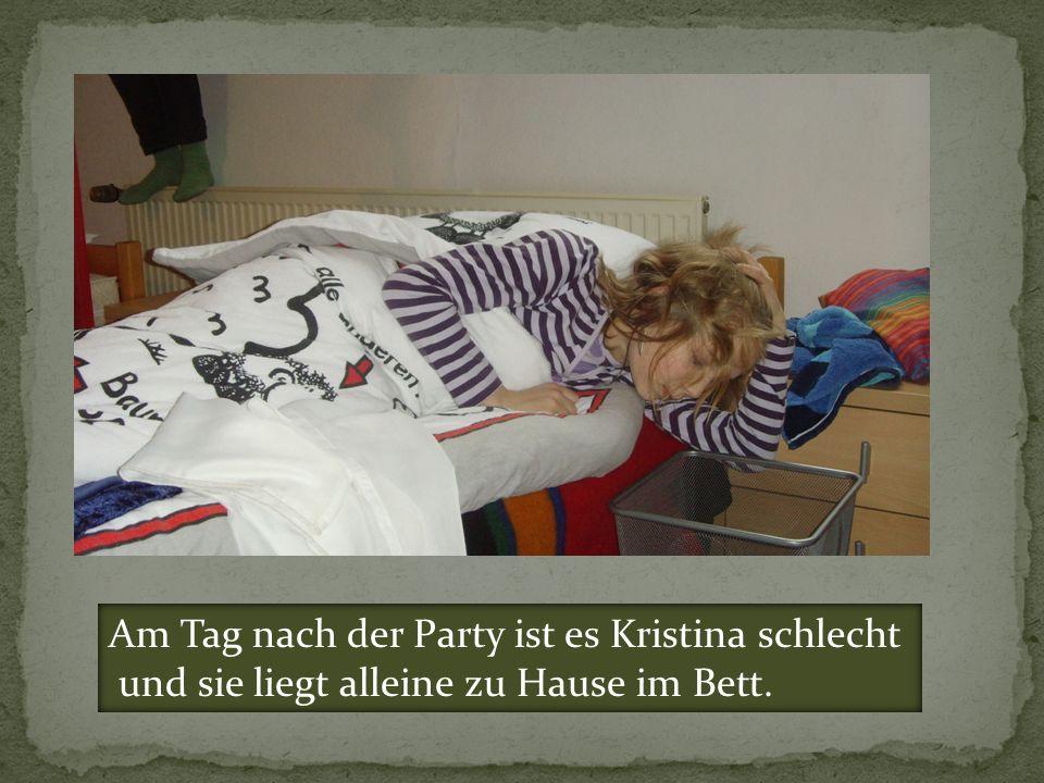 Am Tag nach der Party ist es Kristina schlecht und sie liegt alleine zu Hause im Bett.