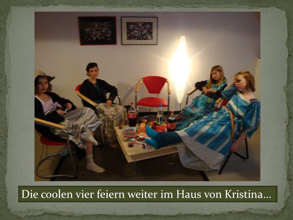 Die coolen vier feiern weiter im Haus von Kristina…