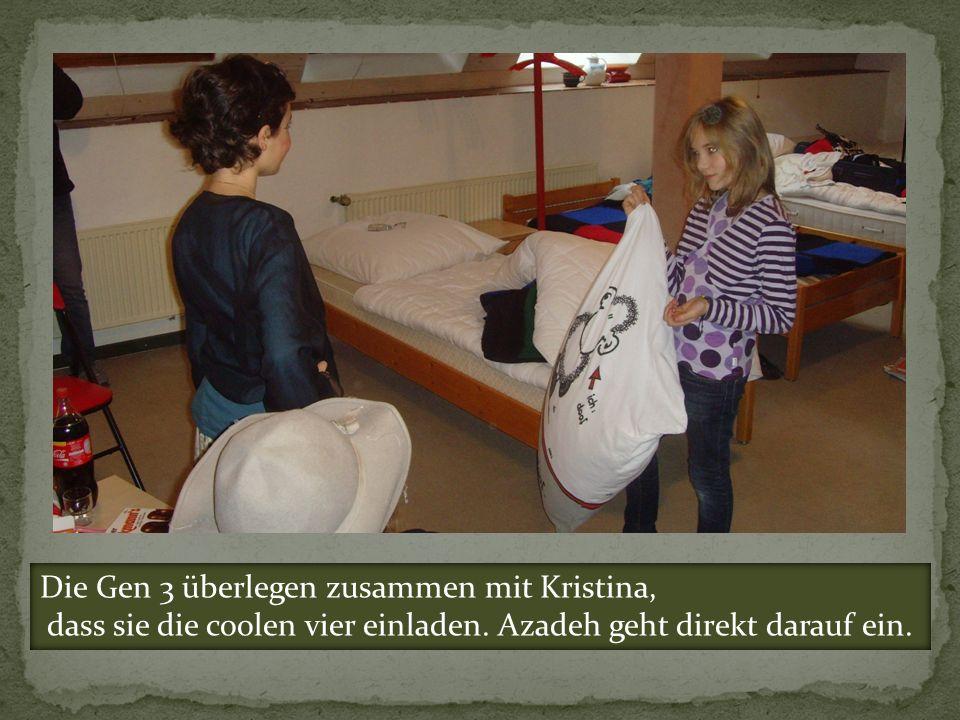 Die Gen 3 überlegen zusammen mit Kristina, dass sie die coolen vier einladen. Azadeh geht direkt darauf ein.