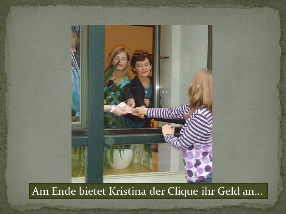 Am Ende bietet Kristina der Clique ihr Geld an...