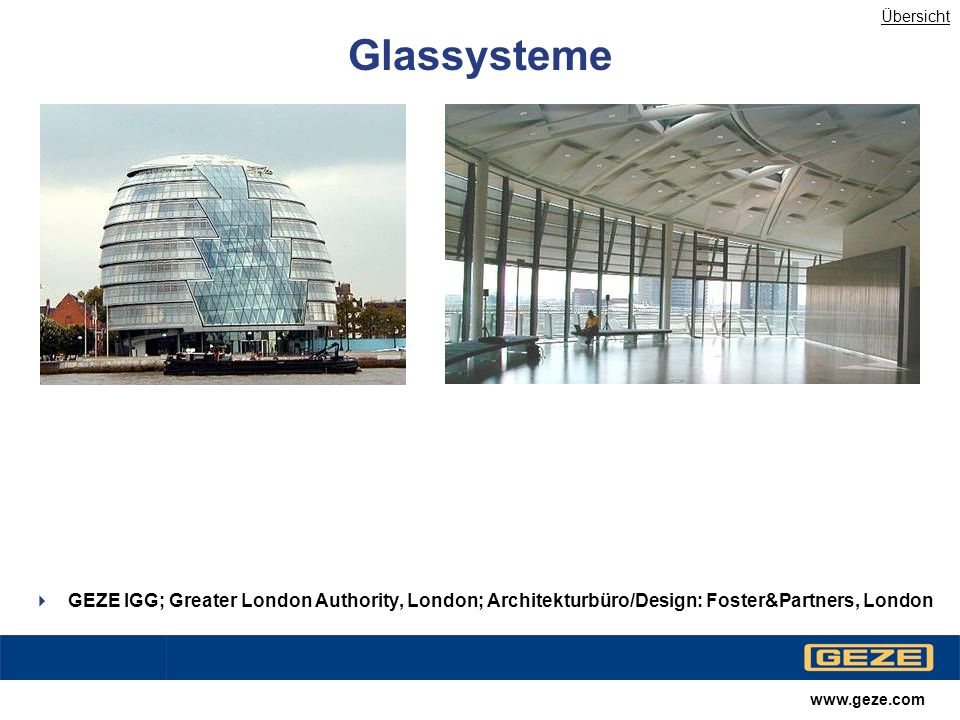 www.geze.com Glassysteme GEZE IGG; Greater London Authority, London; Architekturbüro/Design: Foster&Partners, London Übersicht