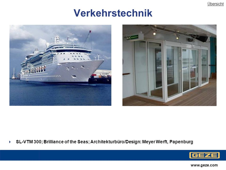 www.geze.com Verkehrstechnik SL-VTM 300; Brilliance of the Seas; Architekturbüro/Design: Meyer Werft, Papenburg Übersicht