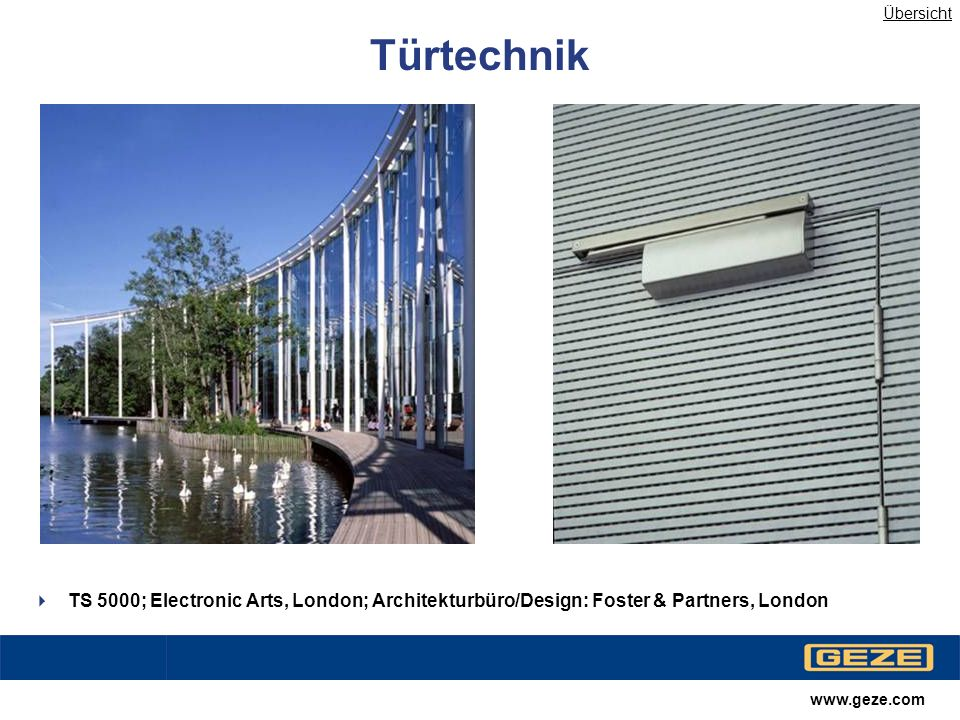 www.geze.com Türtechnik TS 5000; Electronic Arts, London; Architekturbüro/Design: Foster & Partners, London Übersicht