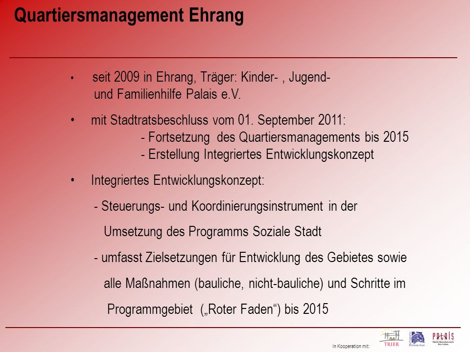 In Kooperation mit: Quartiersmanagement Ehrang seit 2009 in Ehrang, Träger: Kinder-, Jugend- und Familienhilfe Palais e.V. mit Stadtratsbeschluss vom