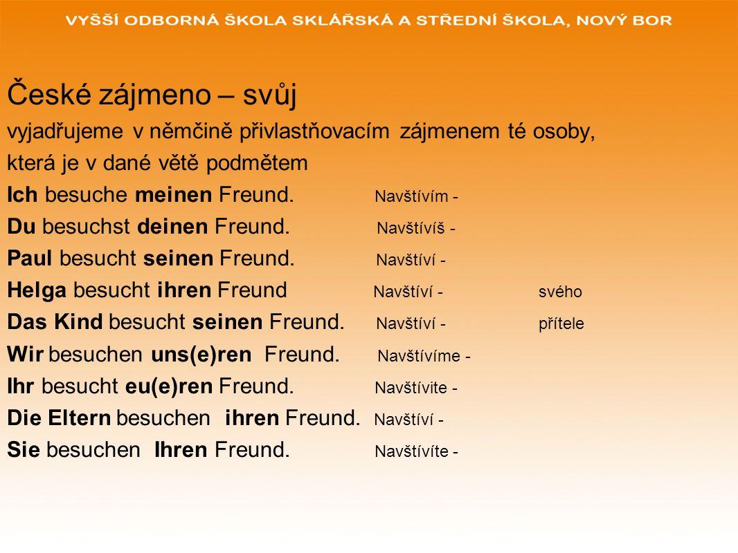 České zájmeno – svůj vyjadřujeme v němčině přivlastňovacím zájmenem té osoby, která je v dané větě podmětem Ich besuche meinen Freund.