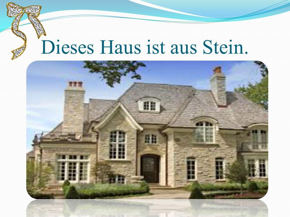 Dieses Haus ist aus Stein.