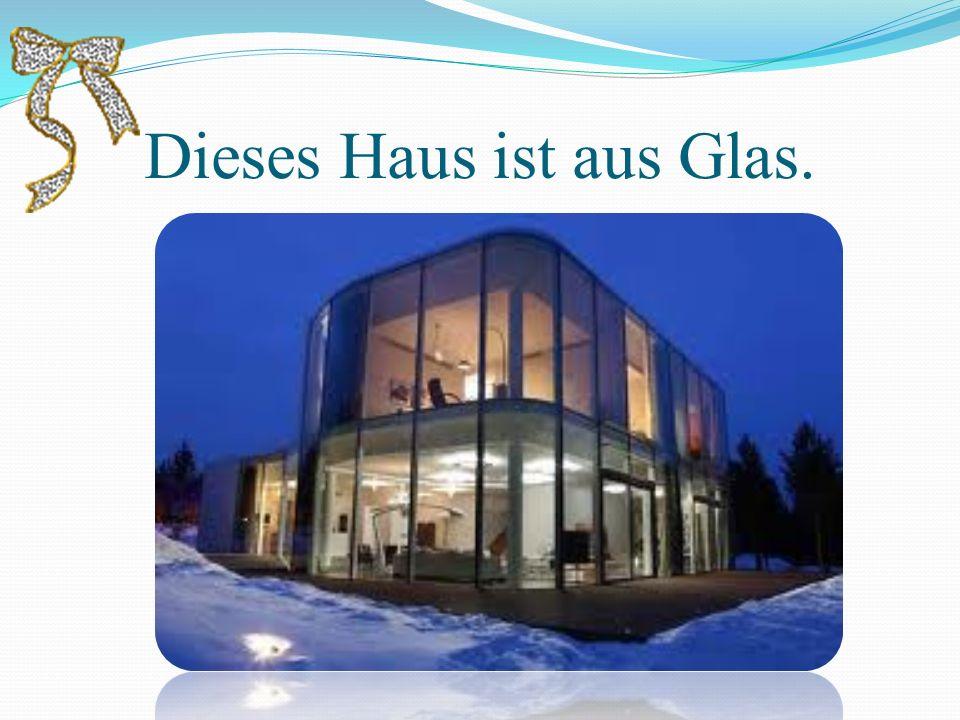Dieses Haus ist aus Glas.