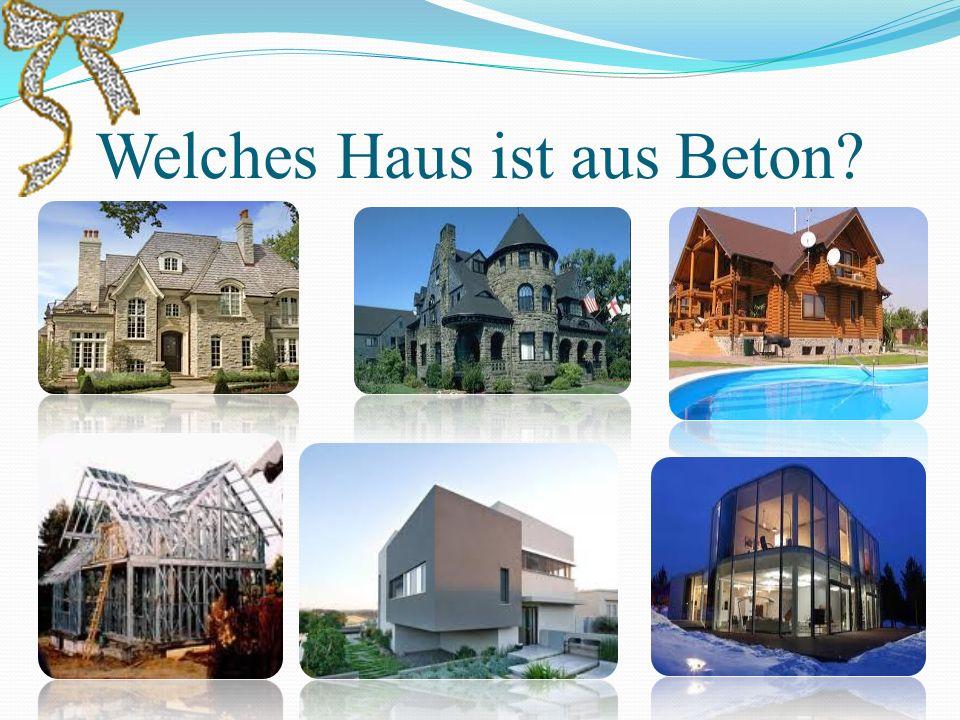 Welches Haus ist aus Beton?