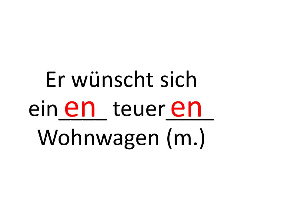 Meine Tante hat ein____ schön____ Wohnung (f.) in d____ ruhig____ Umgebung (f.) von Stuttgart.