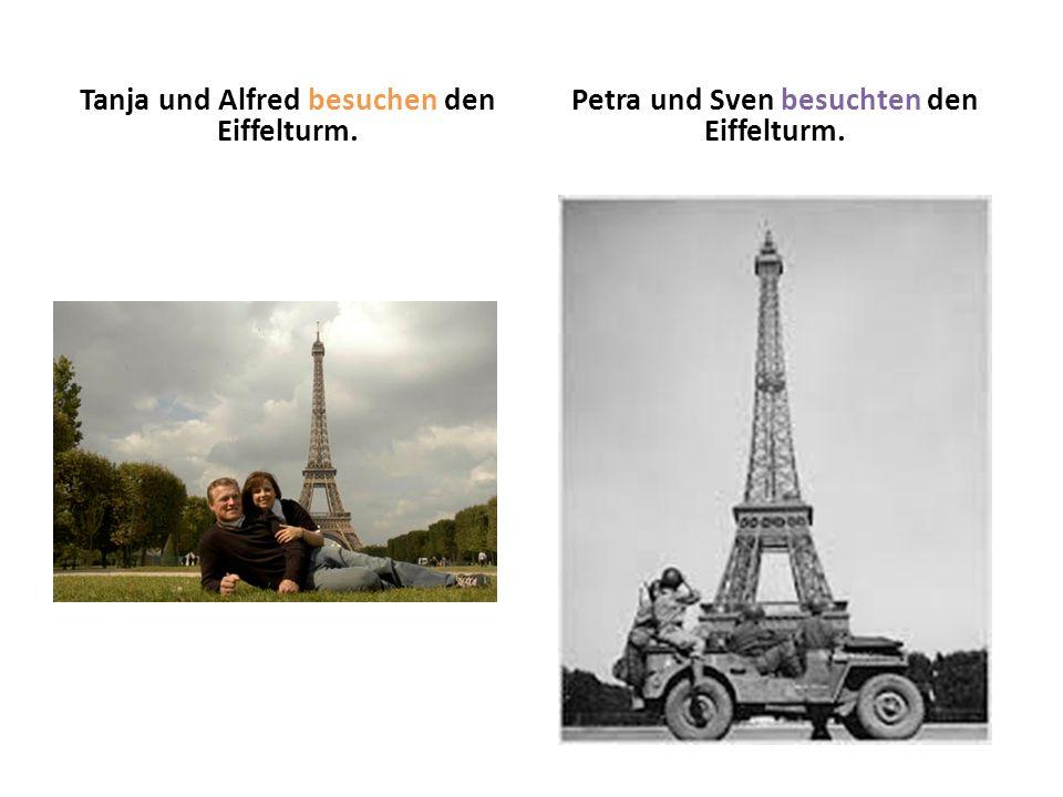 Tanja und Alfred besuchen den Eiffelturm. Petra und Sven besuchten den Eiffelturm.