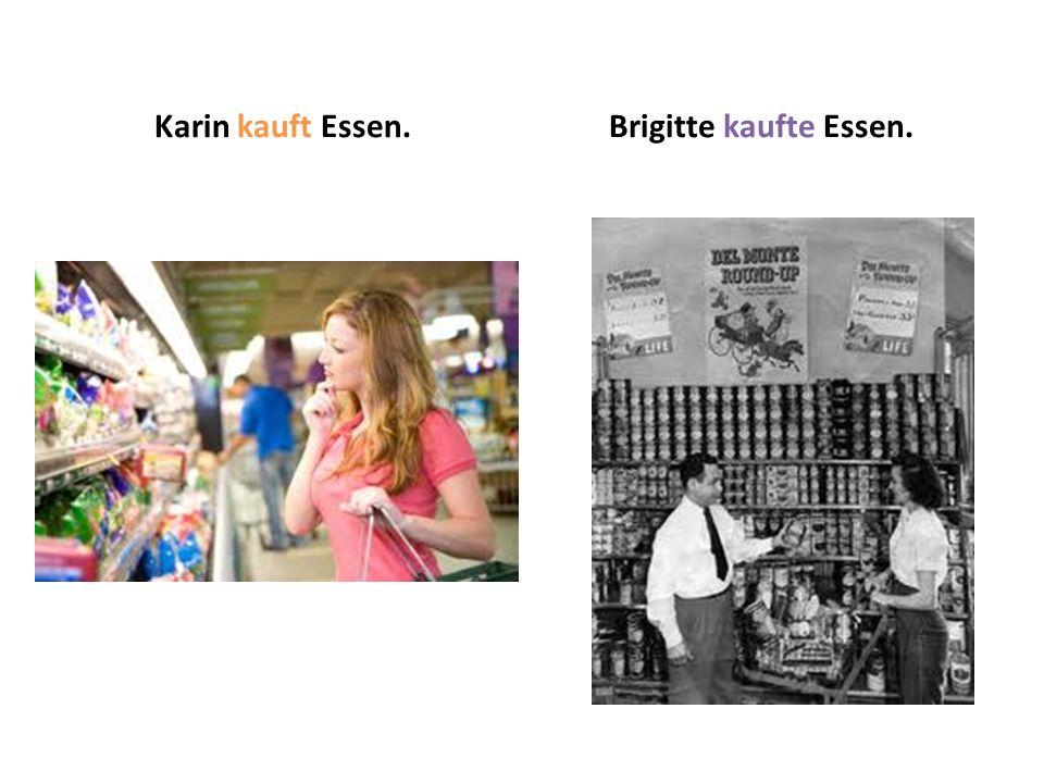 Karin kauft Essen.Brigitte kaufte Essen.