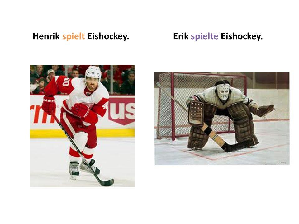 Henrik spielt Eishockey.Erik spielte Eishockey.