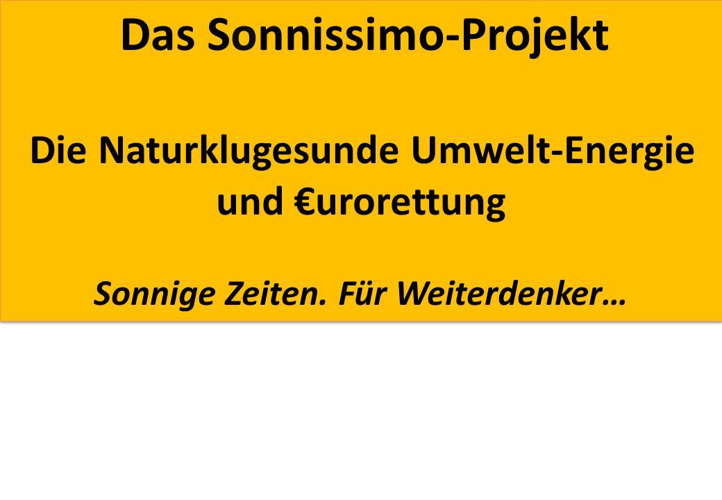 Das Sonnissimo-Projekt Die Naturklugesunde Umwelt-Energie und urorettung Sonnige Zeiten. Für Weiterdenker… Das Sonnissimo-Projekt Die Naturklugesunde