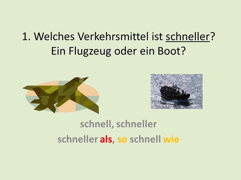a. Ein Flugzeug ist schneller als ein Boot. b. Ein Boot ist nicht so schnell wie ein Flugzeug.