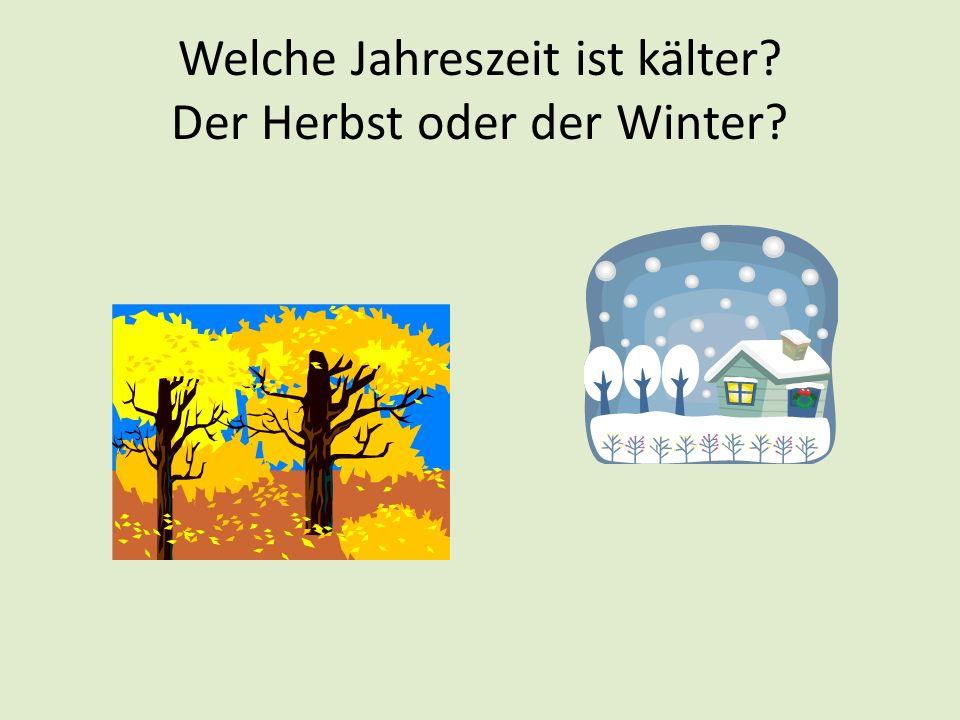 Welche Jahreszeit ist kälter? Der Herbst oder der Winter?