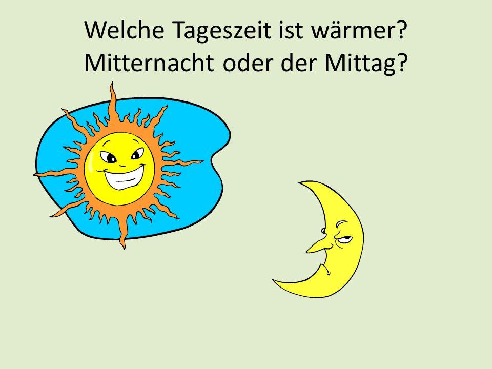 Welche Tageszeit ist wärmer? Mitternacht oder der Mittag?