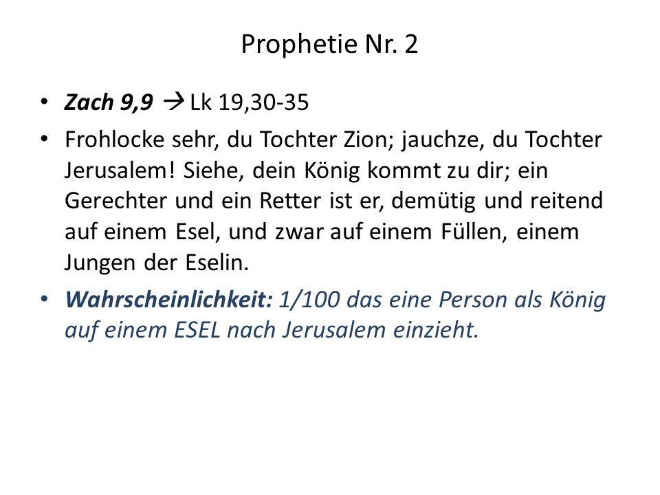 Prophetie Nr. 2 Zach 9,9 Lk 19,30-35 Frohlocke sehr, du Tochter Zion; jauchze, du Tochter Jerusalem! Siehe, dein König kommt zu dir; ein Gerechter und