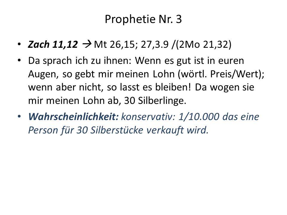 Prophetie Nr. 3 Zach 11,12 Mt 26,15; 27,3.9 /(2Mo 21,32) Da sprach ich zu ihnen: Wenn es gut ist in euren Augen, so gebt mir meinen Lohn (wörtl. Preis