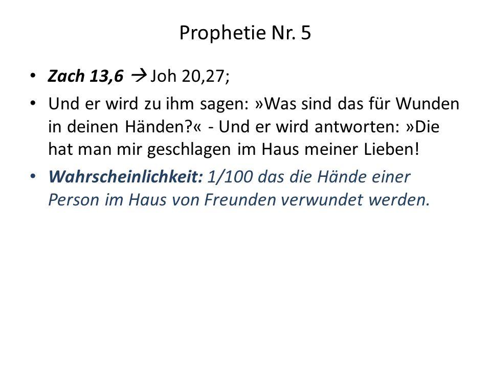 Prophetie Nr. 5 Zach 13,6 Joh 20,27; Und er wird zu ihm sagen: »Was sind das für Wunden in deinen Händen?« - Und er wird antworten: »Die hat man mir g