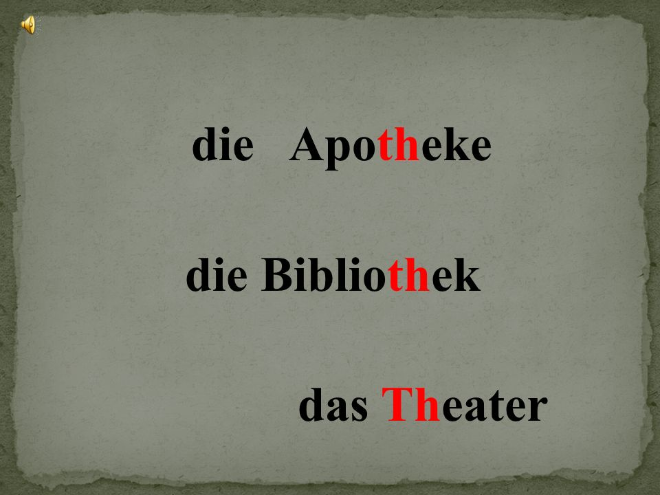 die Apotheke die Bibliothek das Theater