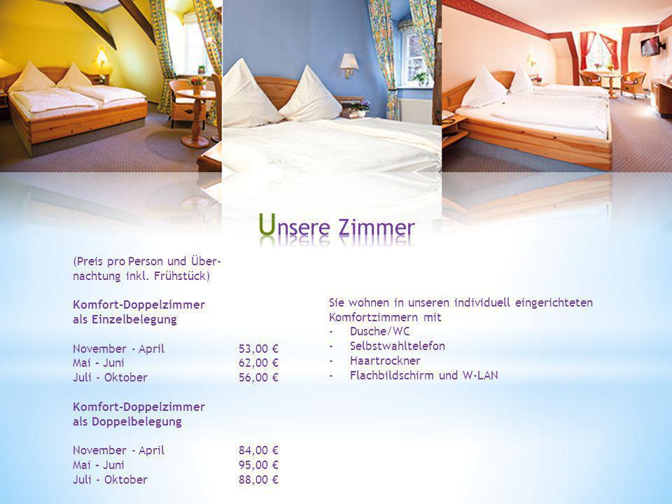 (Preis pro Person und Über- nachtung inkl. Frühstück) Komfort-Doppelzimmer als Einzelbelegung November - April Mai – Juni Juli - Oktober Komfort-Doppe