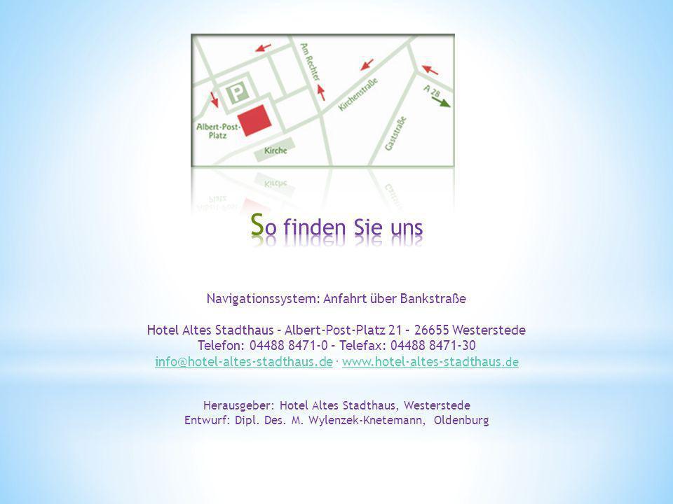 Navigationssystem: Anfahrt über Bankstraße Hotel Altes Stadthaus – Albert-Post-Platz 21 – 26655 Westerstede Telefon: 04488 8471-0 – Telefax: 04488 8471-30 info@hotel-altes-stadthaus.deinfo@hotel-altes-stadthaus.de.