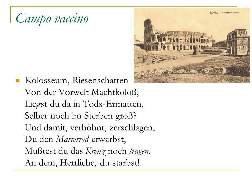Campo vaccino Kolosseum, Riesenschatten Von der Vorwelt Machtkoloß, Liegst du da in Tods-Ermatten, Selber noch im Sterben groß? Und damit, verhöhnt, z