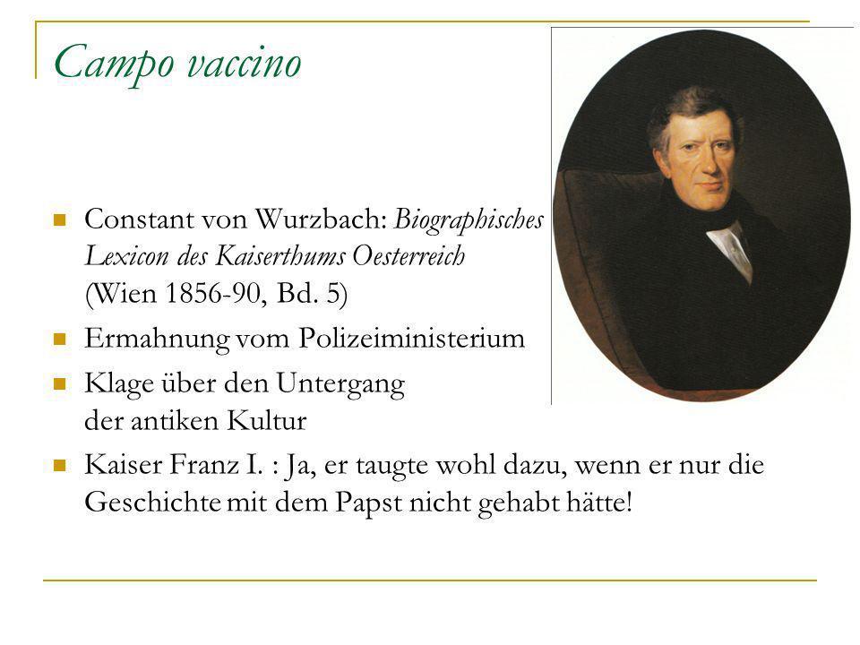 Campo vaccino Constant von Wurzbach: Biographisches Lexicon des Kaiserthums Oesterreich (Wien 1856-90, Bd. 5) Ermahnung vom Polizeiministerium Klage ü