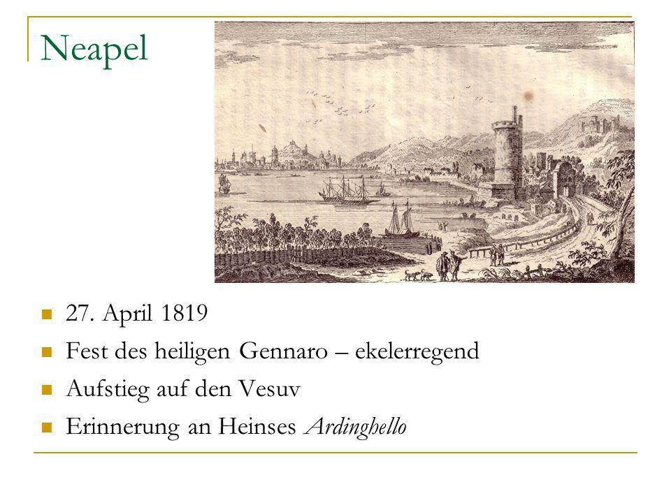Neapel 27. April 1819 Fest des heiligen Gennaro – ekelerregend Aufstieg auf den Vesuv Erinnerung an Heinses Ardinghello