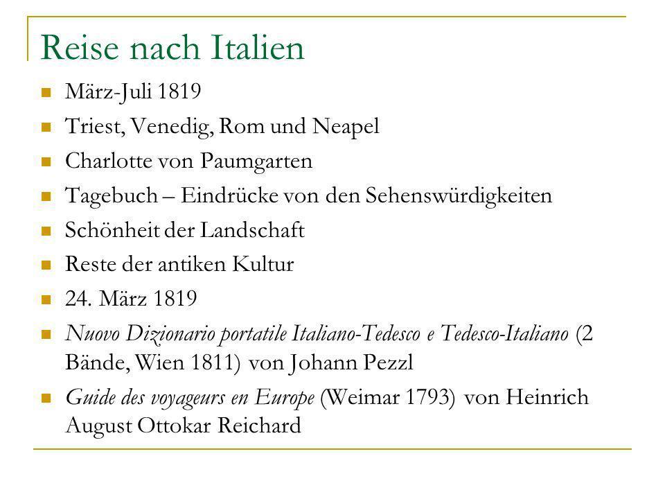Reise nach Italien März-Juli 1819 Triest, Venedig, Rom und Neapel Charlotte von Paumgarten Tagebuch – Eindrücke von den Sehenswürdigkeiten Schönheit d