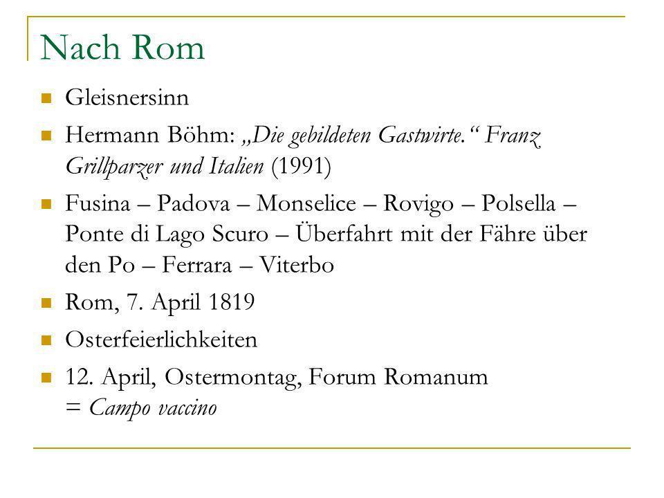 Nach Rom Gleisnersinn Hermann Böhm: Die gebildeten Gastwirte. Franz Grillparzer und Italien (1991) Fusina – Padova – Monselice – Rovigo – Polsella – P