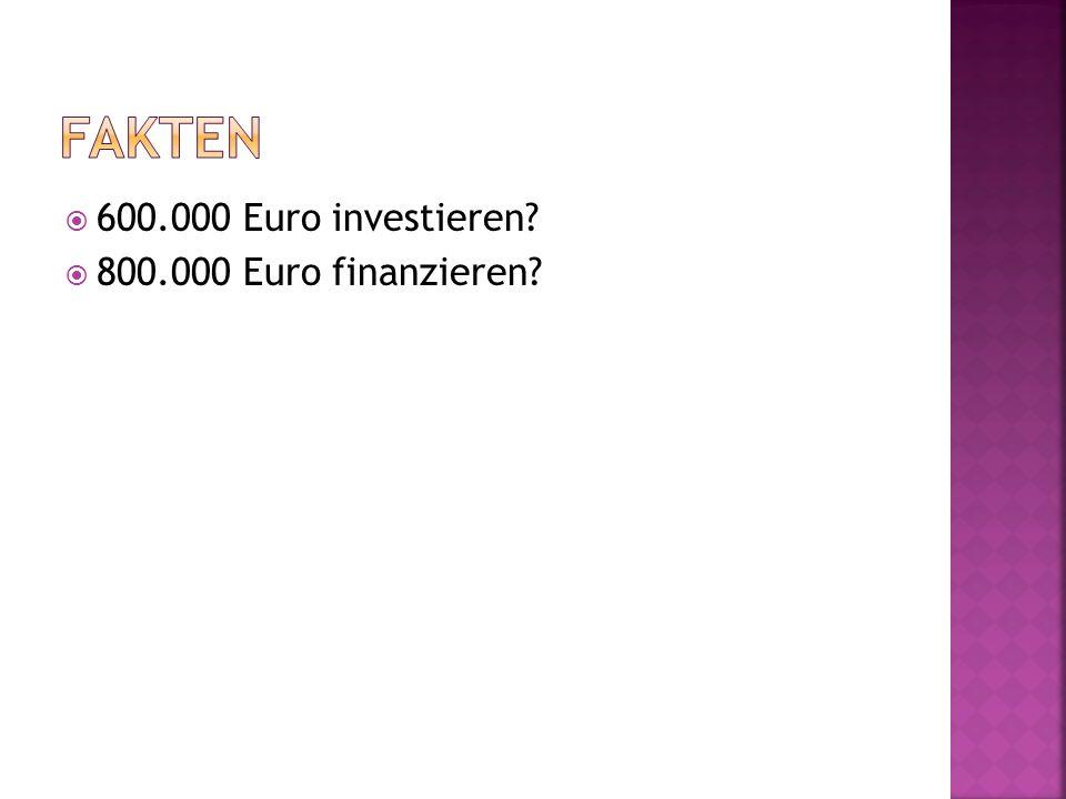 600.000 Euro investieren 800.000 Euro finanzieren