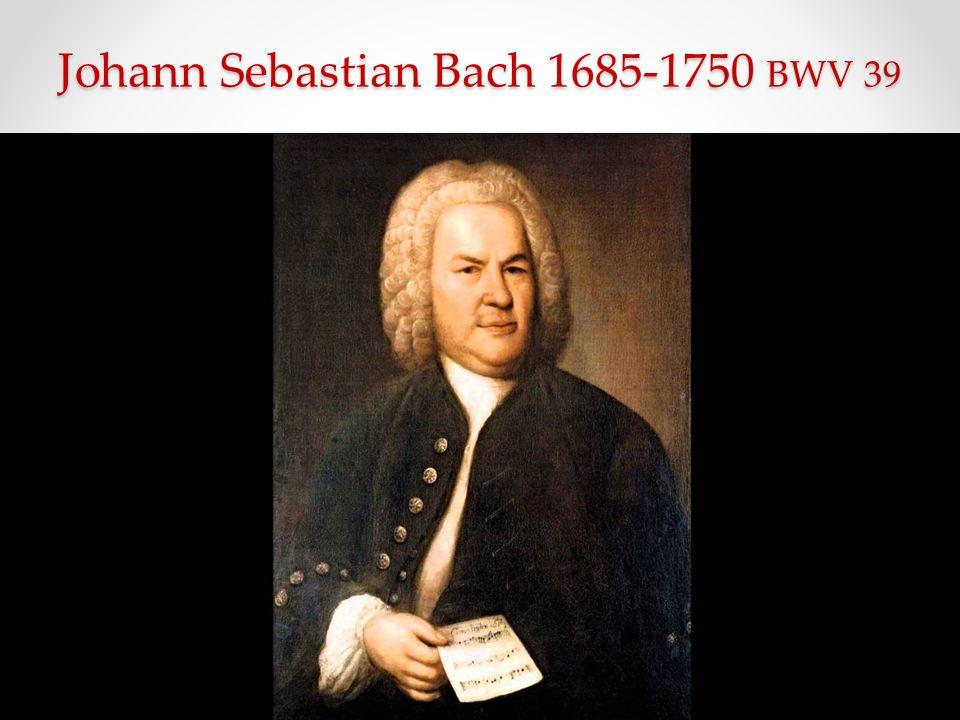 Johann Sebastian Bach 1685-1750 BWV 39