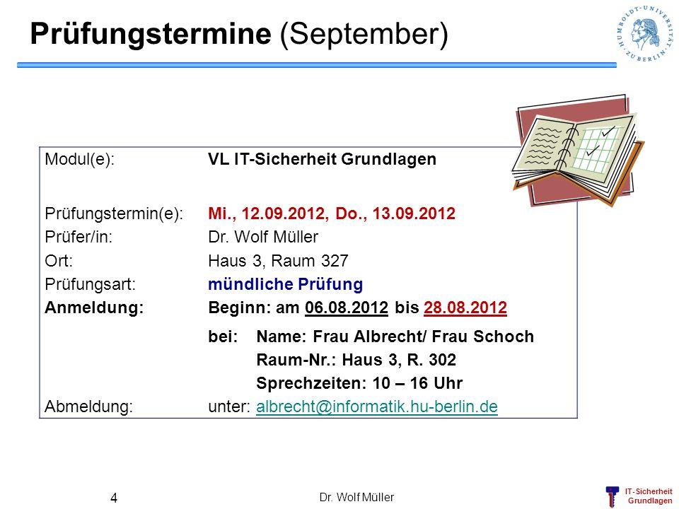 IT-Sicherheit Grundlagen Prüfungstermine (September) Modul(e): VL IT-Sicherheit Grundlagen Prüfungstermin(e): Mi., 12.09.2012, Do., 13.09.2012 Prüfer/in: Dr.
