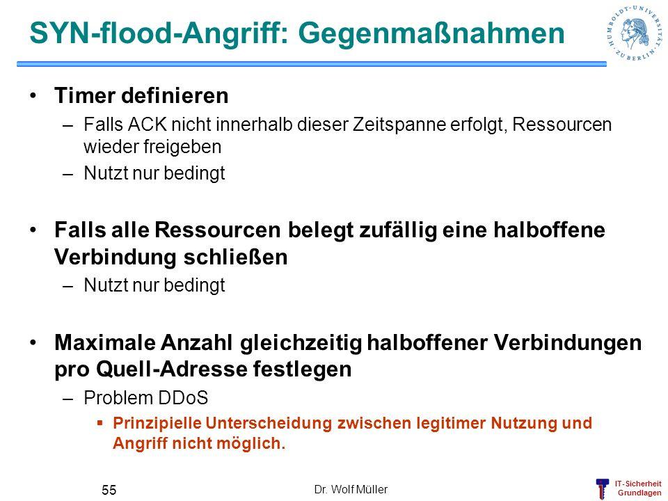 IT-Sicherheit Grundlagen Dr. Wolf Müller 55 SYN-flood-Angriff: Gegenmaßnahmen Timer definieren –Falls ACK nicht innerhalb dieser Zeitspanne erfolgt, R