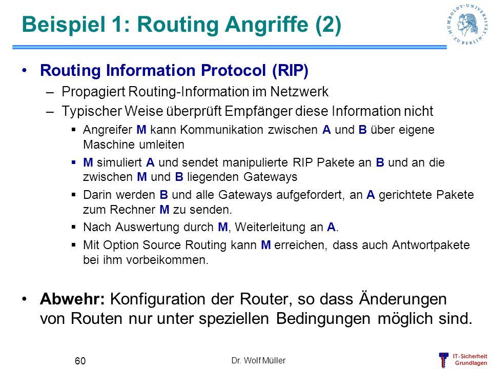 IT-Sicherheit Grundlagen Dr. Wolf Müller 60 Beispiel 1: Routing Angriffe (2) Routing Information Protocol (RIP) –Propagiert Routing-Information im Net