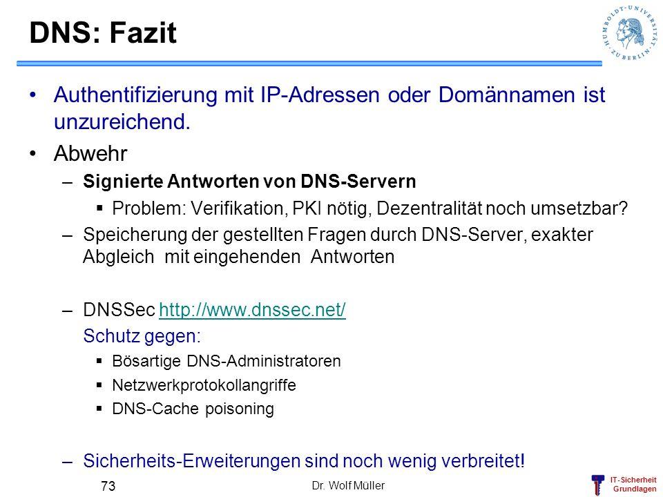 IT-Sicherheit Grundlagen Dr. Wolf Müller 73 DNS: Fazit Authentifizierung mit IP-Adressen oder Domännamen ist unzureichend. Abwehr –Signierte Antworten