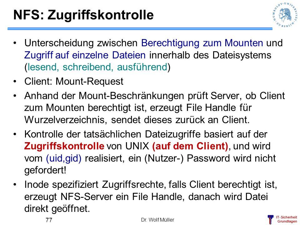 IT-Sicherheit Grundlagen Dr. Wolf Müller 77 NFS: Zugriffskontrolle Unterscheidung zwischen Berechtigung zum Mounten und Zugriff auf einzelne Dateien i
