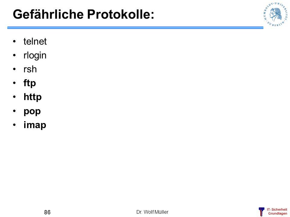 IT-Sicherheit Grundlagen Gefährliche Protokolle: telnet rlogin rsh ftp http pop imap Dr.