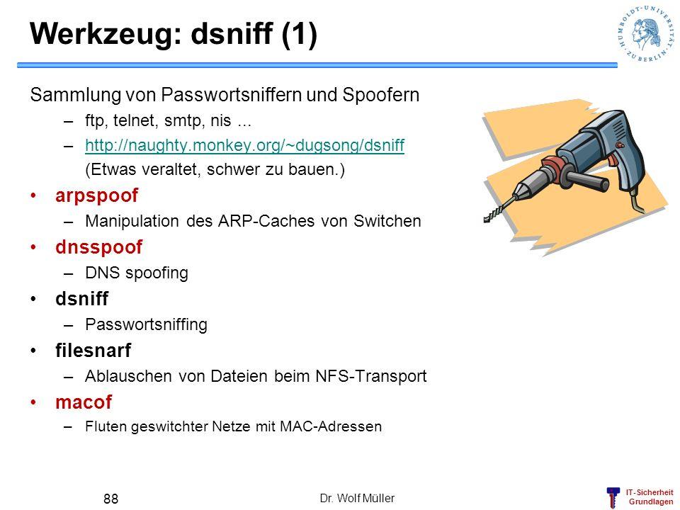 IT-Sicherheit Grundlagen Werkzeug: dsniff (1) Sammlung von Passwortsniffern und Spoofern –ftp, telnet, smtp, nis... –http://naughty.monkey.org/~dugson