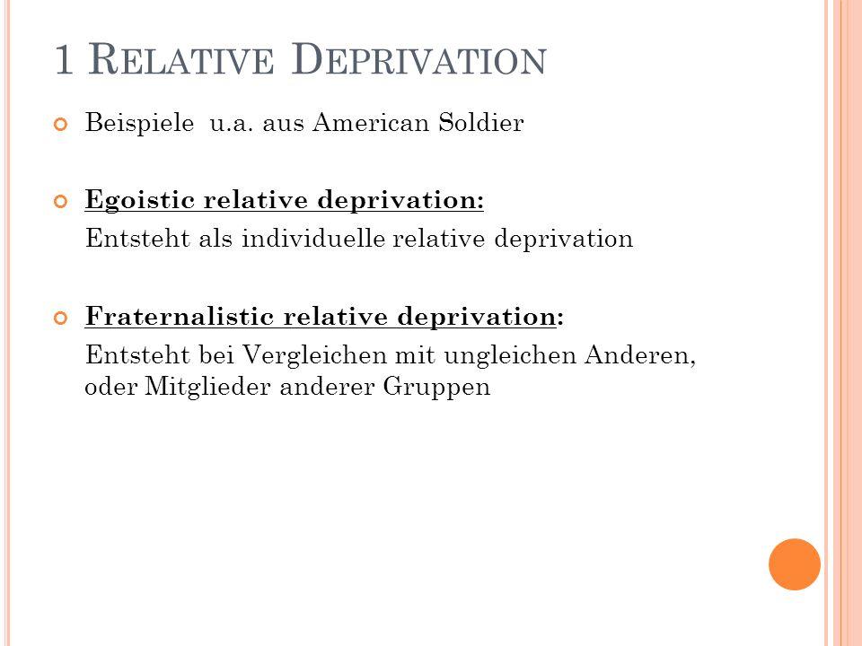 1 R ELATIVE D EPRIVATION Beispiele u.a. aus American Soldier Egoistic relative deprivation: Entsteht als individuelle relative deprivation Fraternalis