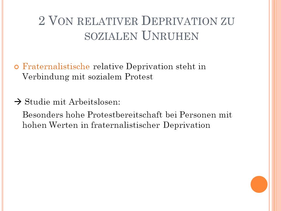 2 V ON RELATIVER D EPRIVATION ZU SOZIALEN U NRUHEN Fraternalistische relative Deprivation steht in Verbindung mit sozialem Protest Studie mit Arbeitsl
