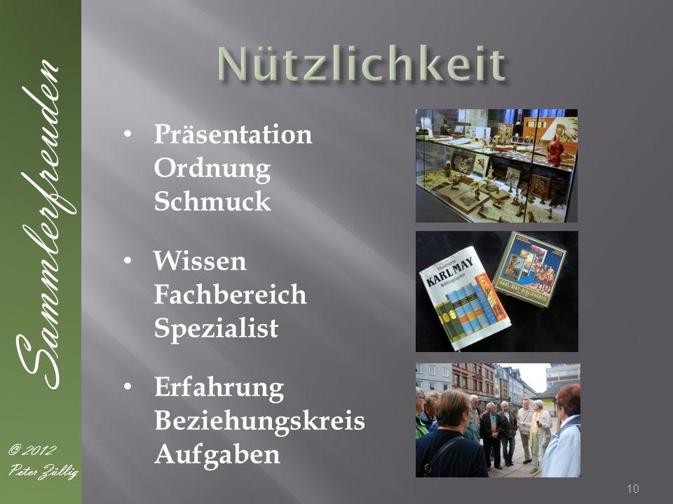 10 Sammlerfreuden © 2012 Peter Züllig Präsentation Ordnung Schmuck Wissen Fachbereich Spezialist Erfahrung Beziehungskreis Aufgaben