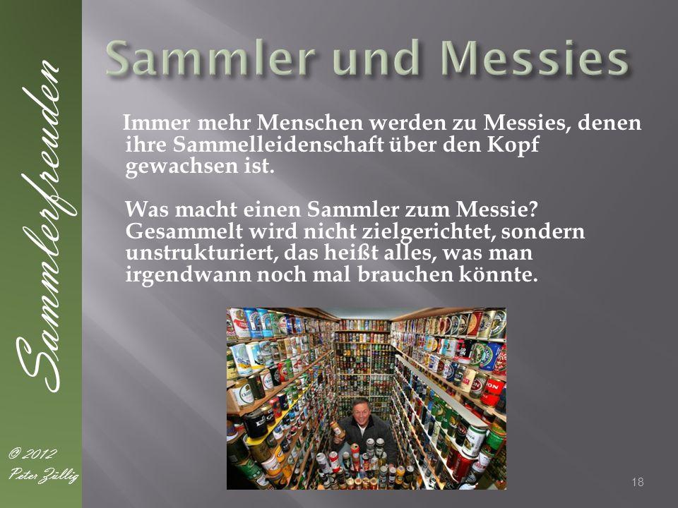 Immer mehr Menschen werden zu Messies, denen ihre Sammelleidenschaft über den Kopf gewachsen ist. Was macht einen Sammler zum Messie? Gesammelt wird n