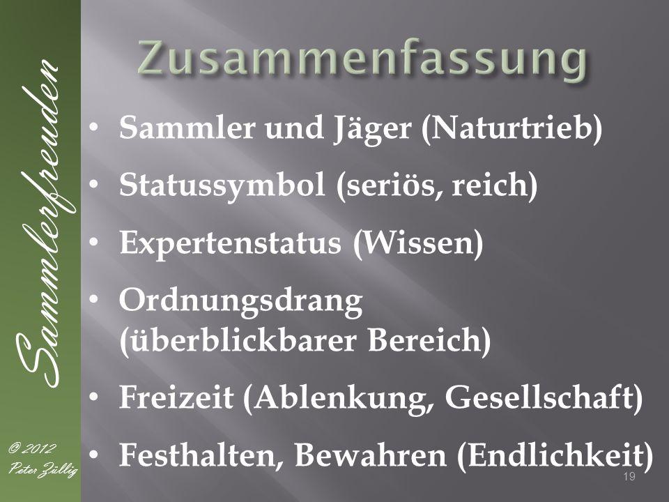 Sammler und Jäger (Naturtrieb) Statussymbol (seriös, reich) Expertenstatus (Wissen) Ordnungsdrang (überblickbarer Bereich) Freizeit (Ablenkung, Gesell