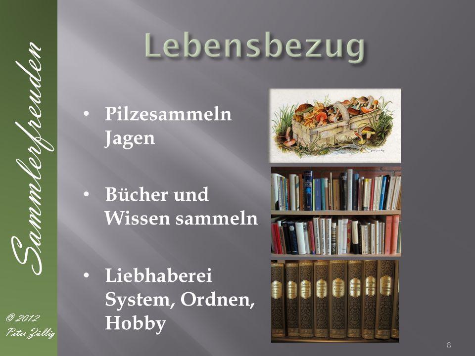 8 Sammlerfreuden © 2012 Peter Züllig Pilzesammeln Jagen Bücher und Wissen sammeln Liebhaberei System, Ordnen, Hobby