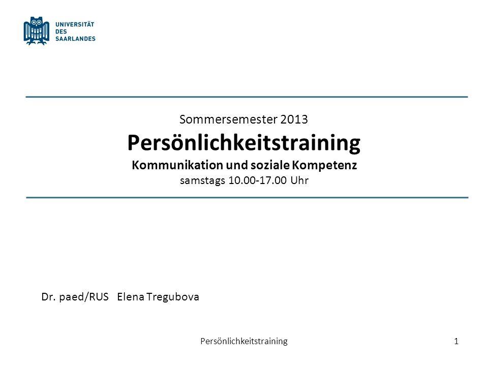 Sommersemester 2013 Persönlichkeitstraining Kommunikation und soziale Kompetenz samstags 10.00-17.00 Uhr Dr. paed/RUS Elena Tregubova 1Persönlichkeits