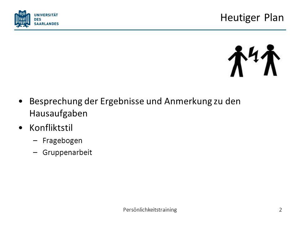 Heutiger Plan Besprechung der Ergebnisse und Anmerkung zu den Hausaufgaben Konfliktstil –Fragebogen –Gruppenarbeit Persönlichkeitstraining3