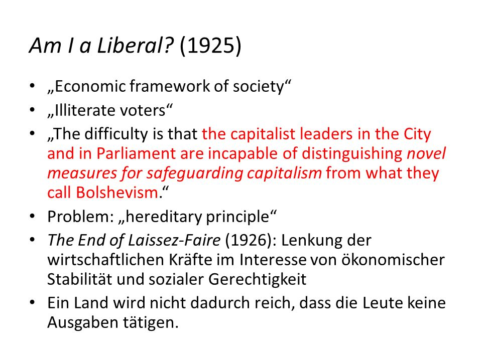 Am I a Liberal? (1925) Economic framework of society Illiterate voters The difficulty is that the capitalist leaders in the City and in Parliament are