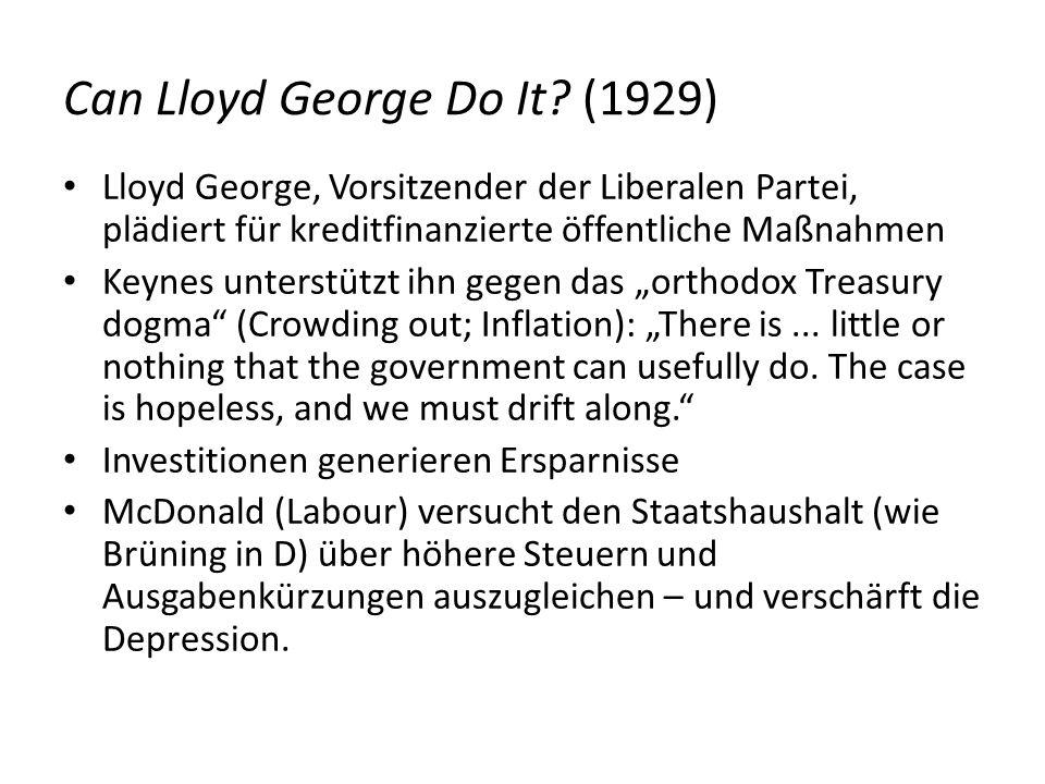 Can Lloyd George Do It? (1929) Lloyd George, Vorsitzender der Liberalen Partei, plädiert für kreditfinanzierte öffentliche Maßnahmen Keynes unterstütz